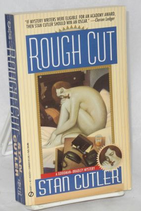Rough cut: A Goodman-Bradley Mystery. Stan Cutler