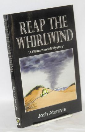 Reap the Whirlwind: a Killian Kendall Mystery. Josh Aterovis, pseudonym