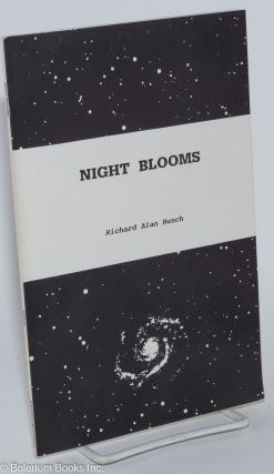 Night blooms. Richard Alan Bunch