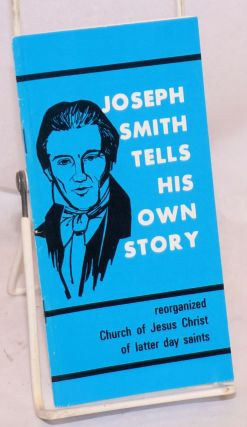 Joseph Smith tells own story. Reorganized Church of Jesus Christ of Latter Day Saints