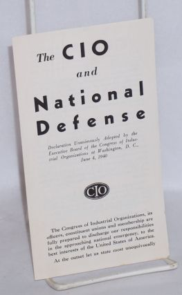 The CIO and national defense. Declaration unanimously adopted by the Executive Board of the...