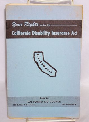 Your rights under the California Disability Insurance Act. California CIO Council