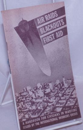 Air raids, blackouts, first aid. A handbook for civilians in wartime. Introduction by John E....