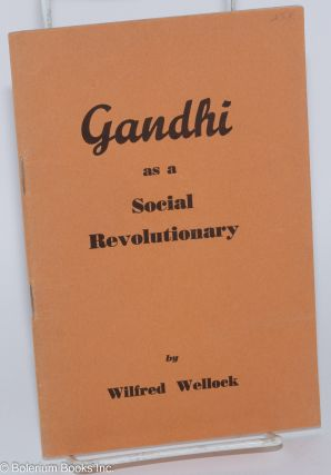 Gandhi as a Social Revolutionary. Wilfred Wellock