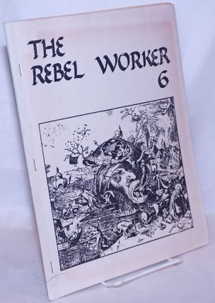The rebel worker 6. A revolutionary journal published by members of the Industrial Workers of...