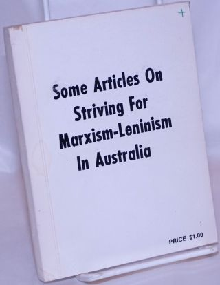 Some articles on striving for Marxism-Leninism in Australia