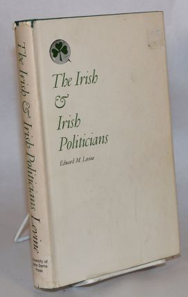The Irish and the Irish politicians; a study of cultural and social alienation. Edward M. Levine