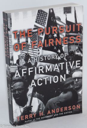 The pursuit of fairness. A history of affirmative action. Terry H. Anderson