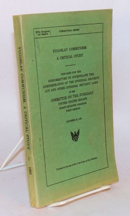 Yugoslav communism, a critical study of its socioeconomic, legal, and political aspects. Prepared for the Subcommittee to investigate the administration of the internal security act [etc.] October 18, 1961. Charles Zalar, author / compiler.