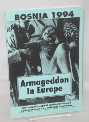 Bosnia 1994: Armageddon in Europe. Why socialist support multi-ethnic Bosnia against Serbia's...