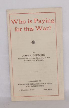 Who is paying for this war? John R. Commons