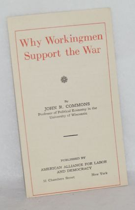 Why workingmen support the war. John R. Commons