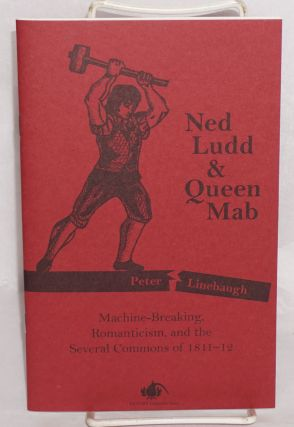 Ned Ludd & Queen Mab: Machine-Breaking, Romanticism and the Several Commons of 1811-12. Peter...