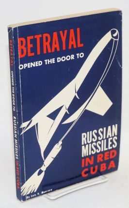 Betrayal opened the door to Russian missiles in red Cuba. Luis V. Manrara, U. S. Army Maj....