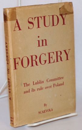 A study in forgery; the Lublin committee and its rule over Poland. Scaevola