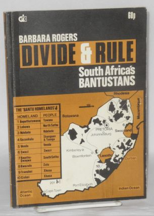 Divide & rule; South Africa's Bantustans. Barbara Rogers.