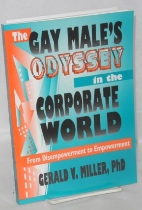 The gay male's odyssey in the corporate world from disempowerment to empowerment. Gerald V....