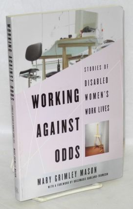 Working Against Odds: Stories of Disabled Women's Work Lives. Grimley Mason Mason