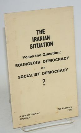 The Iranian Situation Poses the Question: Bourgeois Democracy or Socialist Democracy?