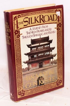 The silk road,; a journey from the High Pamirs and Ili through Sinkiang and Kansu; translated...