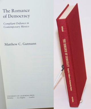 The romance of democracy; compliant defiance in contemporary Mexico. Matthew C. Gutmann.