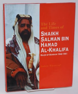 The life and times of Shaikh Salman bin Hamad Al-Khalifa, ruler of Bahrain 1942-1961. Andrew...