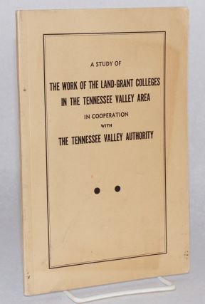 A study of the work of the land-grant colleges in the Tennessee Valley area, in cooperation with...