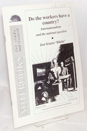 "Do the workers have a country? Internationalism and the national question. "" José Iriarte..."