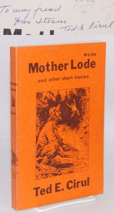 Mother lode and other short stories. Ted E. Cirul