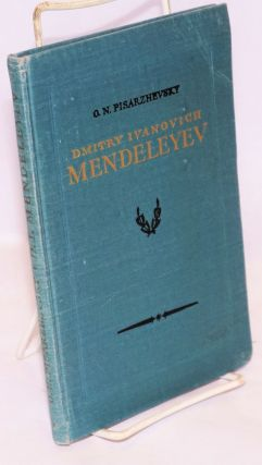 Dmitry Ivanovich Mendeleyev his life and work. O. N. Pisarzhevsky