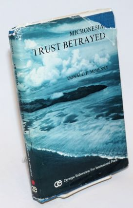 Micronesia: trust betrayed altruism vs self interest in American foreign policy. Donald F. McHenry