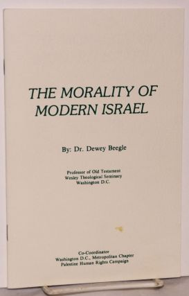 The morality of modern Israel. Dewey Beegle