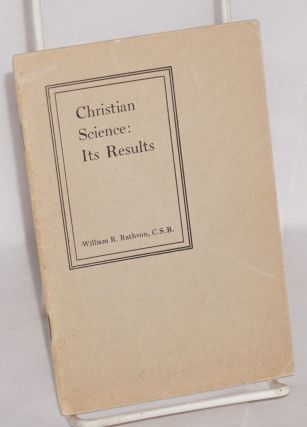 Christian Science: its results. William R. Rathvon