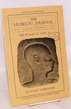 The museum journal volume VIII no. 4, December 1917. The Eckley B. Coxe Jr. Egyptian expedition. University of Pennsylvania.