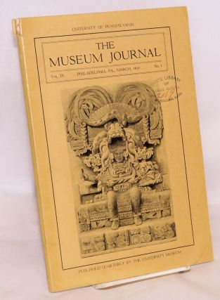 The museum journal vol. IX no. 1, March 1918. Published quarterly by the university museum....