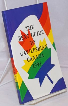 The Bent Guide to Gay/ Lesbian Canada: 1994