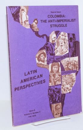 Latin American Perspectives: Issue 6 (Fall 1975): Special Issue: Colombia: the anti-imperialist...