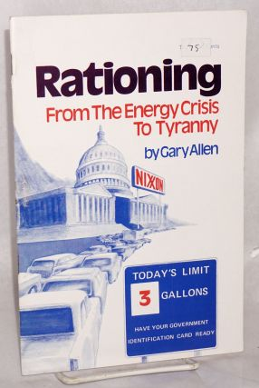 Rationing: from the energy crisis to tyranny. Gary Allen