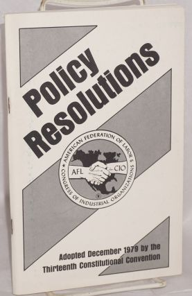 Policy resolutions. Adopted December 1979 by the thirteenth constitutional convention. American...