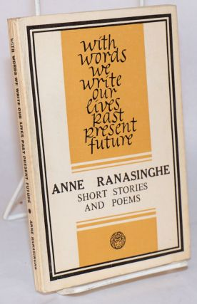 With words we write our lives past present future. Anne Ranasinghe.