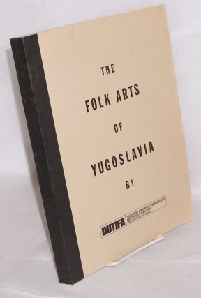The folk arts of Yugoslavia papers presented at a symposium, Pittsburg, Pennsylvania, March 1976....