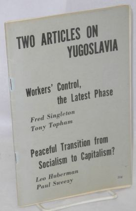 Two articles on Yugoslavia: Workers' control, the latest phase [with] Peaceful transition from...