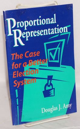 Proportional representation the case for a better election system. Douglas J. Amy