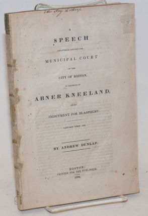 A speech delivered before the Municipal Court of the City of Boston in defence of Abner Kneeland...
