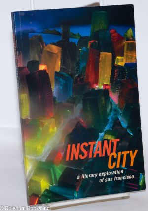 Instant city: a literary exploration of San Francisco; issue no. 5, Fall 2007