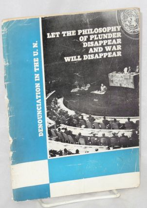 Denunciation in the U. N. let the philosophy of plunder disappear and war will disappear. Address...