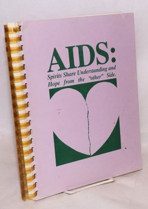 "AIDS: spirits share understanding and hope from the ""other"" side. Molly Nickell, publisher"