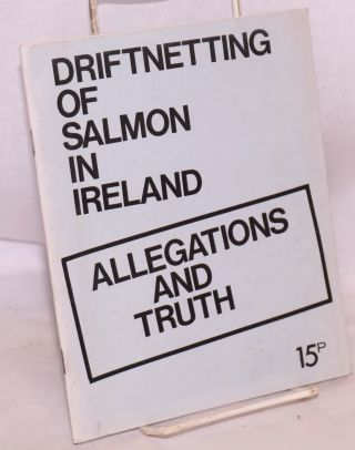 Driftnetting of salmon in Ireland: allegations and truth. National Fishermen's Defence Organisation