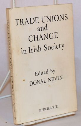 Trade unions and change in Irish society. Donald Nevin