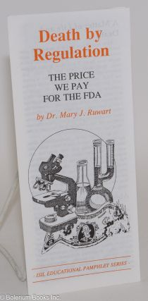 Death by regulation: the price we pay for the FDA. Mary J. Ruwart